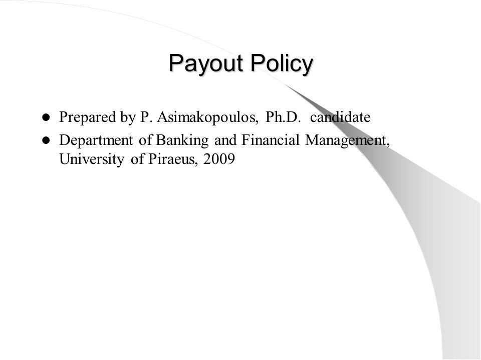 Payout Policy Prepared by P. Asimakopoulos, Ph.D. candidate