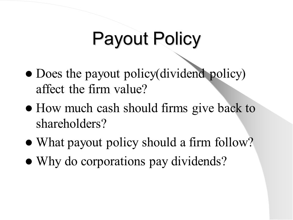 Payout Policy Does the payout policy(dividend policy) affect the firm value How much cash should firms give back to shareholders