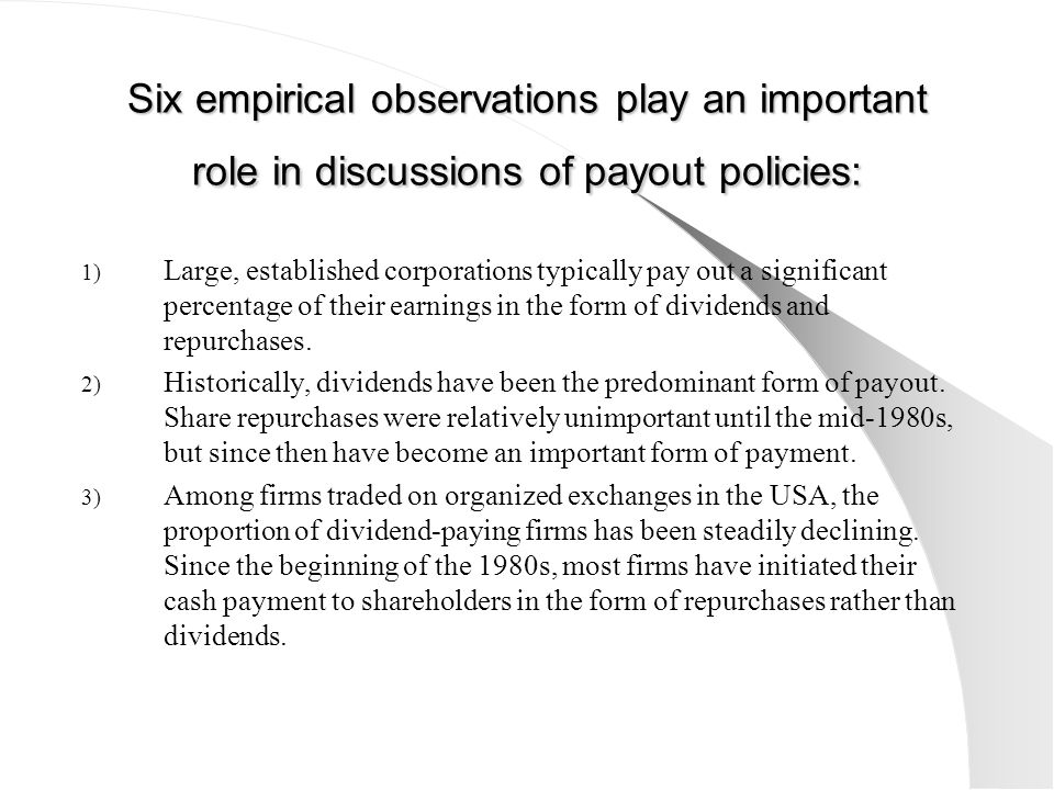 Six empirical observations play an important role in discussions of payout policies: