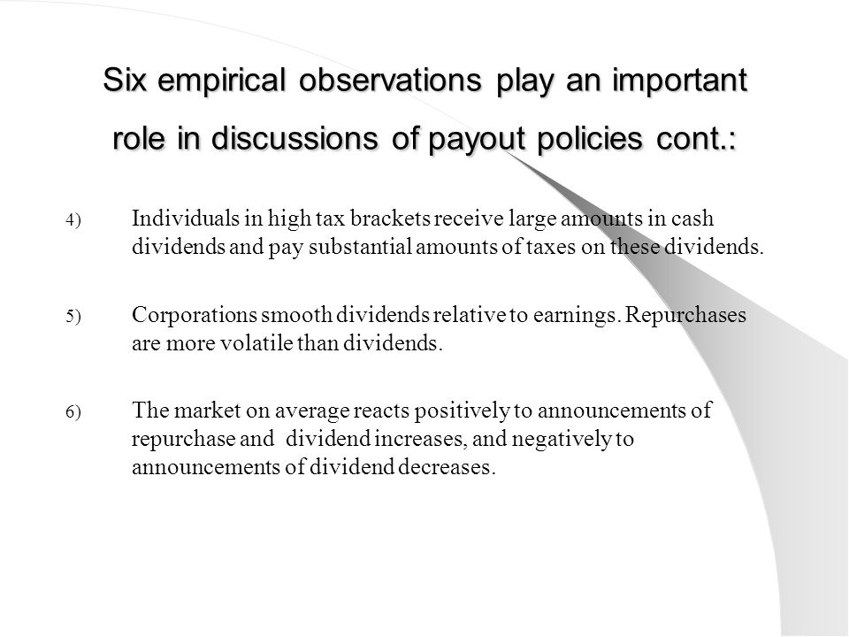 Six empirical observations play an important role in discussions of payout policies cont.: