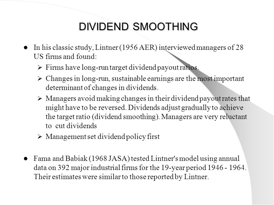 DIVIDEND SMOOTHING In his classic study, Lintner (1956 AER) interviewed managers of 28 US firms and found: