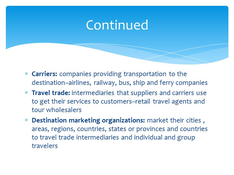 Continued Carriers: companies providing transportation to the destination--airlines, railway, bus, ship and ferry companies.