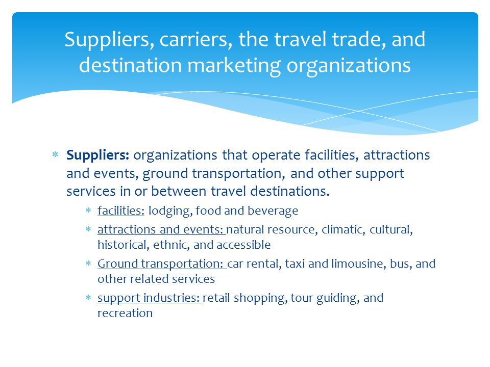 Suppliers, carriers, the travel trade, and destination marketing organizations