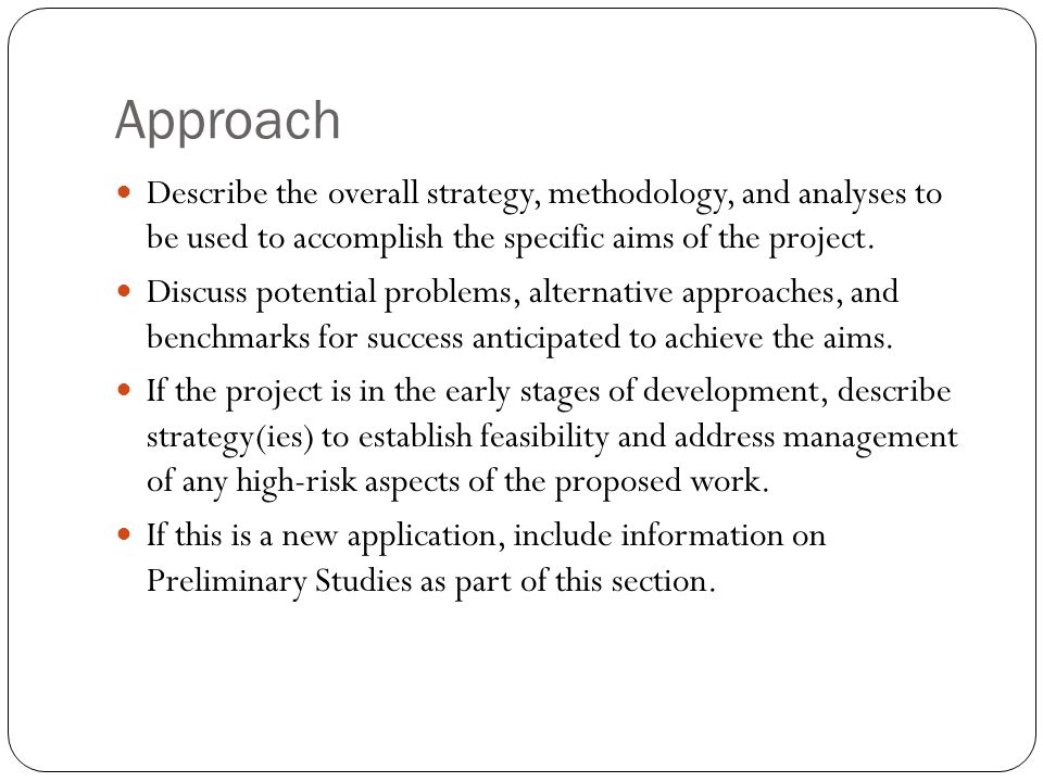 Approach Describe the overall strategy, methodology, and analyses to be used to accomplish the specific aims of the project.
