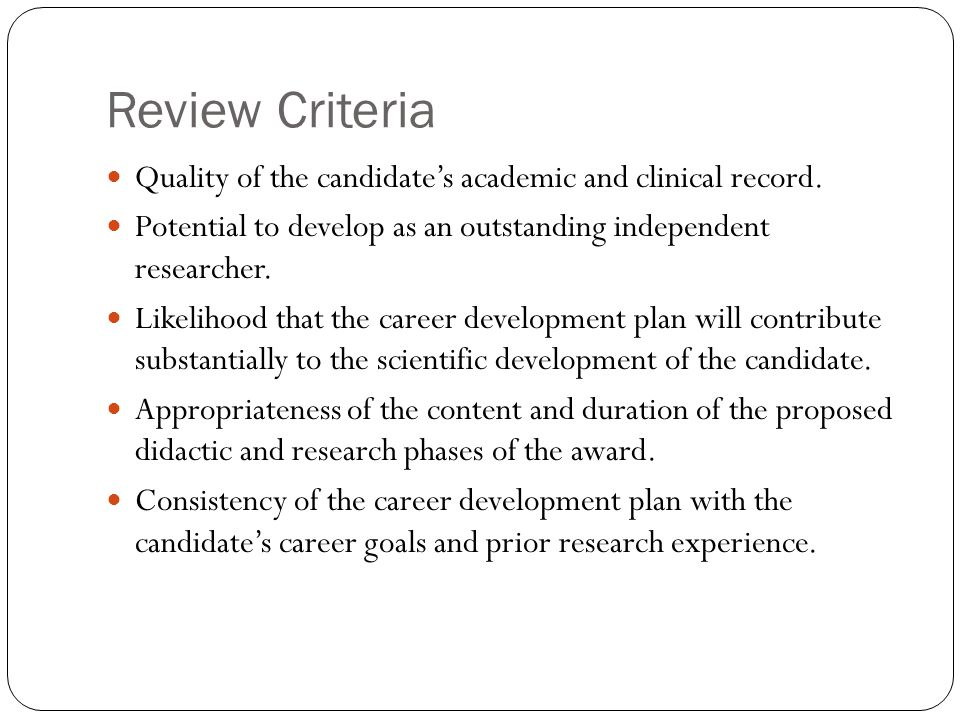 Review Criteria Quality of the candidate's academic and clinical record. Potential to develop as an outstanding independent researcher.