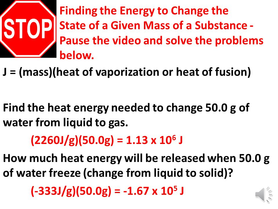 Finding the Energy to Change the State of a Given Mass of a Substance - Pause the video and solve the problems below.