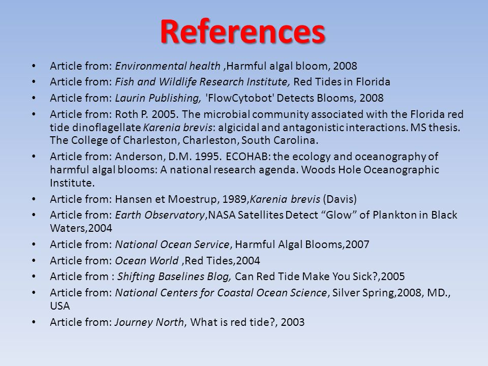 References Article from: Environmental health ,Harmful algal bloom, 2008. Article from: Fish and Wildlife Research Institute, Red Tides in Florida.