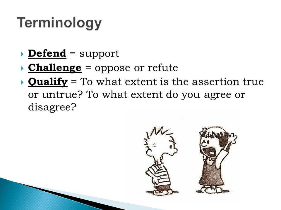 Terminology Defend = support Challenge = oppose or refute
