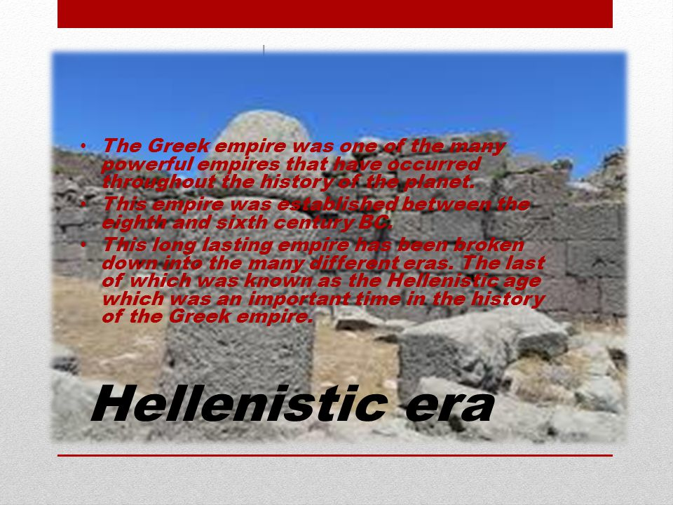 The Greek empire was one of the many powerful empires that have occurred throughout the history of the planet.