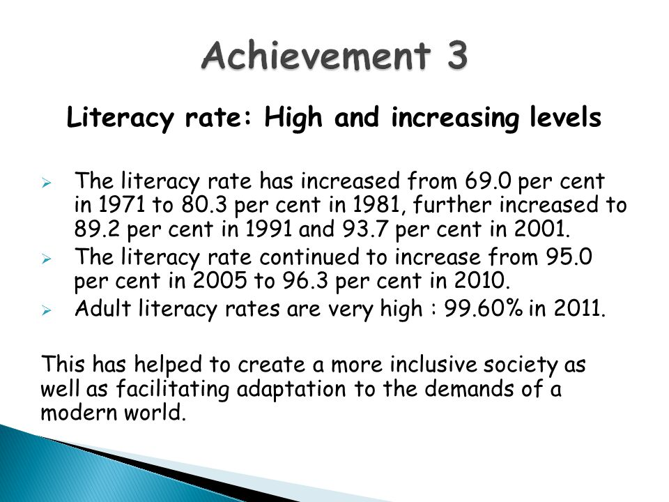 Literacy rate: High and increasing levels