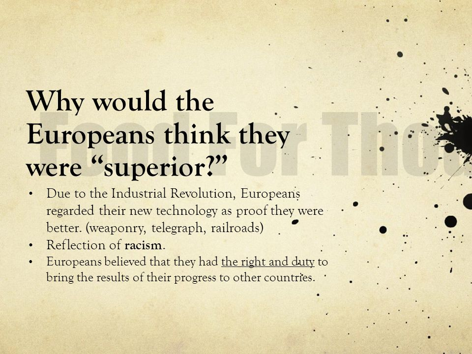 Why would the Europeans think they were superior
