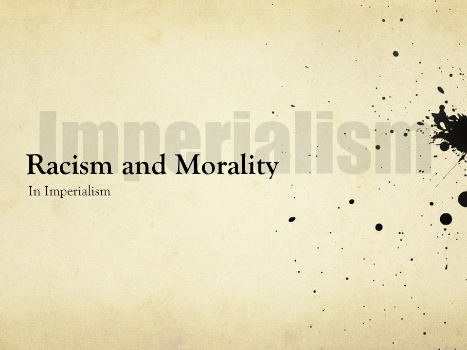 Imperialism Racism and Morality In Imperialism