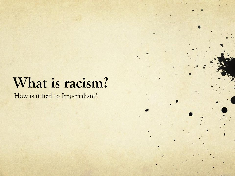 What is racism How is it tied to Imperialism