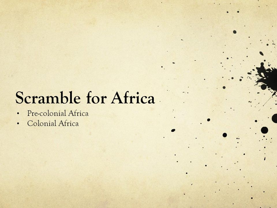 Scramble for Africa Pre-colonial Africa Colonial Africa