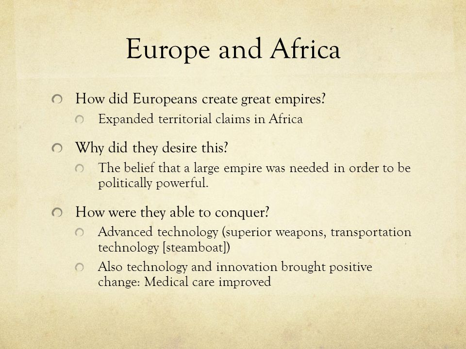 Europe and Africa How did Europeans create great empires