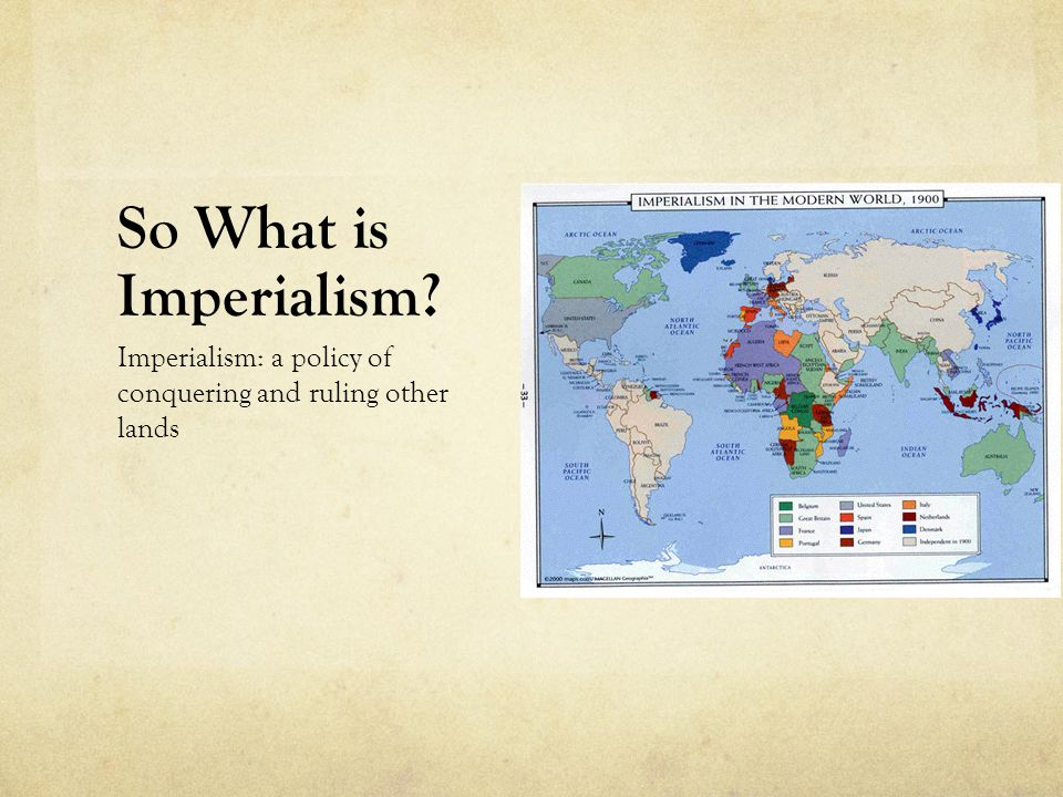 So What is Imperialism Imperialism: a policy of conquering and ruling other lands