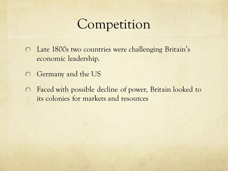 Competition Late 1800s two countries were challenging Britain's economic leadership. Germany and the US.