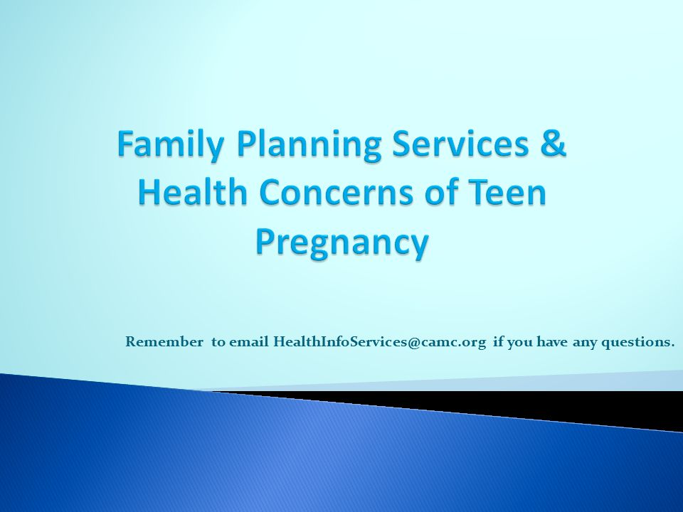 Family Planning Services & Health Concerns of Teen Pregnancy