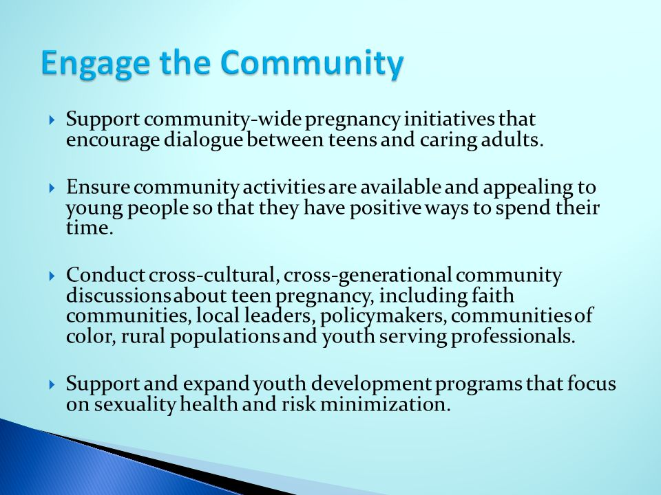Engage the Community Support community-wide pregnancy initiatives that encourage dialogue between teens and caring adults.