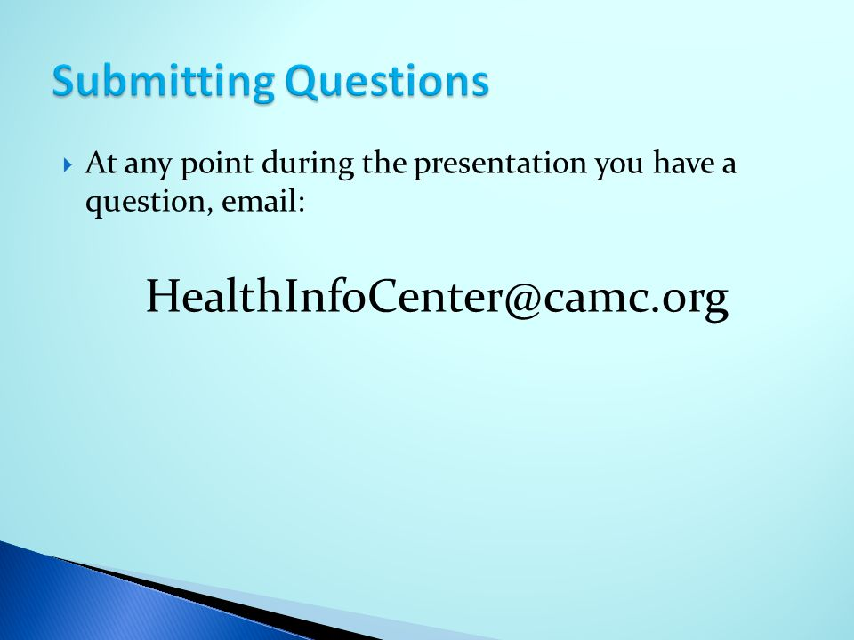 Submitting Questions At any point during the presentation you have a question, email: HealthInfoCenter@camc.org.