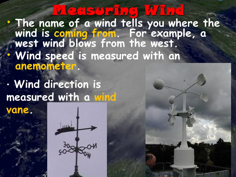 Measuring Wind The name of a wind tells you where the wind is coming from. For example, a west wind blows from the west.