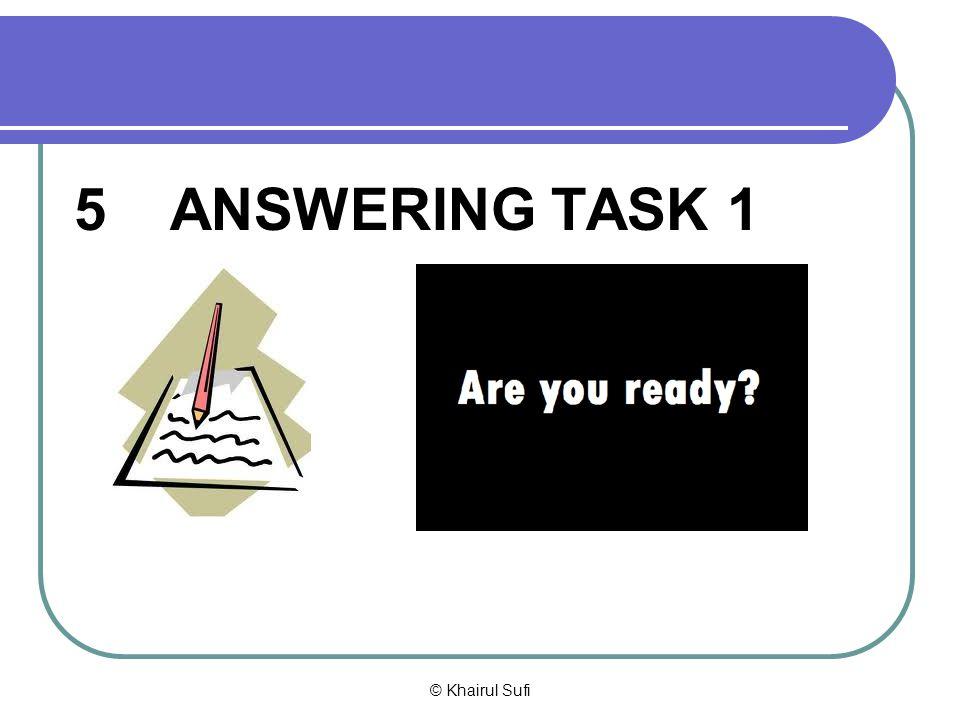 5 ANSWERING TASK 1 © Khairul Sufi