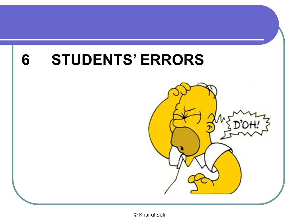 6 STUDENTS' ERRORS © Khairul Sufi