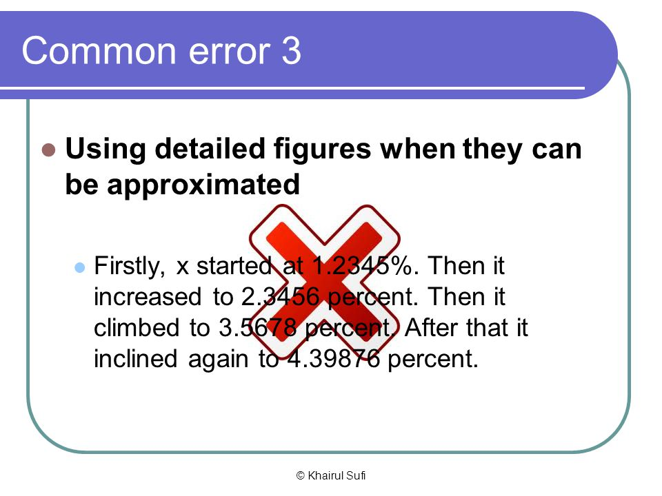 Common error 3 Using detailed figures when they can be approximated