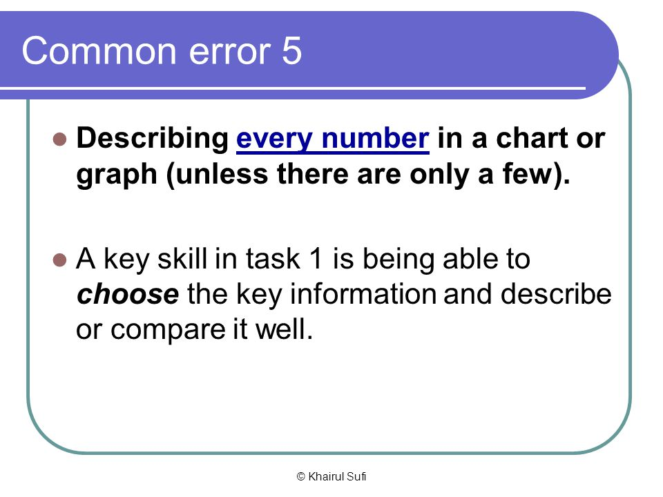 Common error 5 Describing every number in a chart or graph (unless there are only a few).