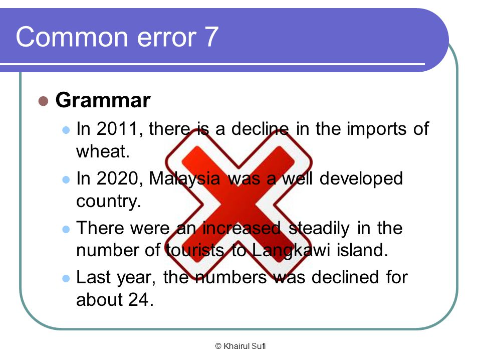 Common error 7 Grammar. In 2011, there is a decline in the imports of wheat. In 2020, Malaysia was a well developed country.