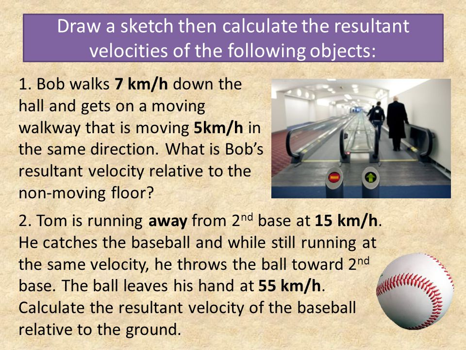Draw a sketch then calculate the resultant velocities of the following objects:
