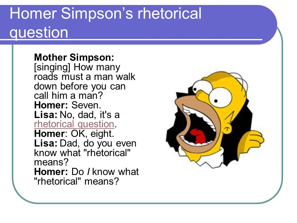 Homer Simpson's rhetorical question