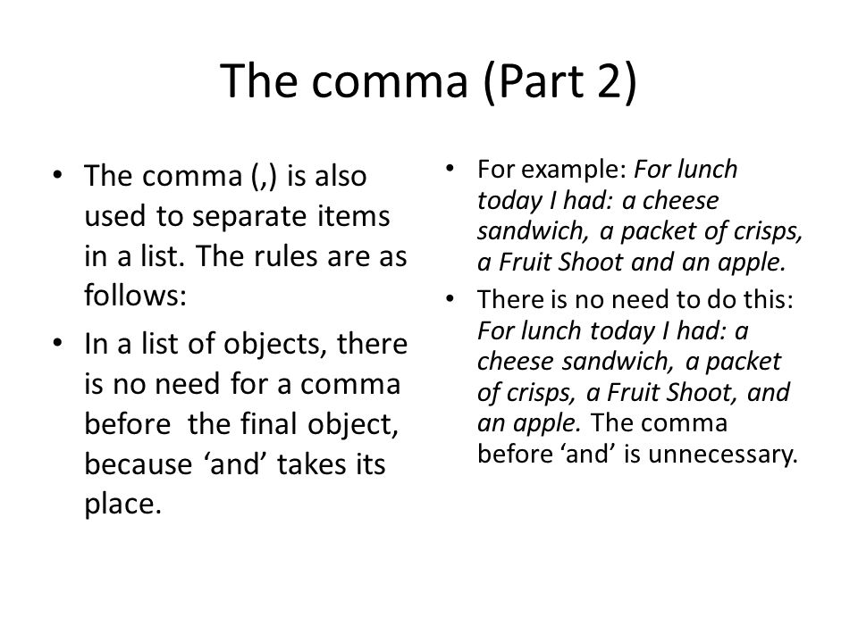 The comma (Part 2) The comma (,) is also used to separate items in a list. The rules are as follows: