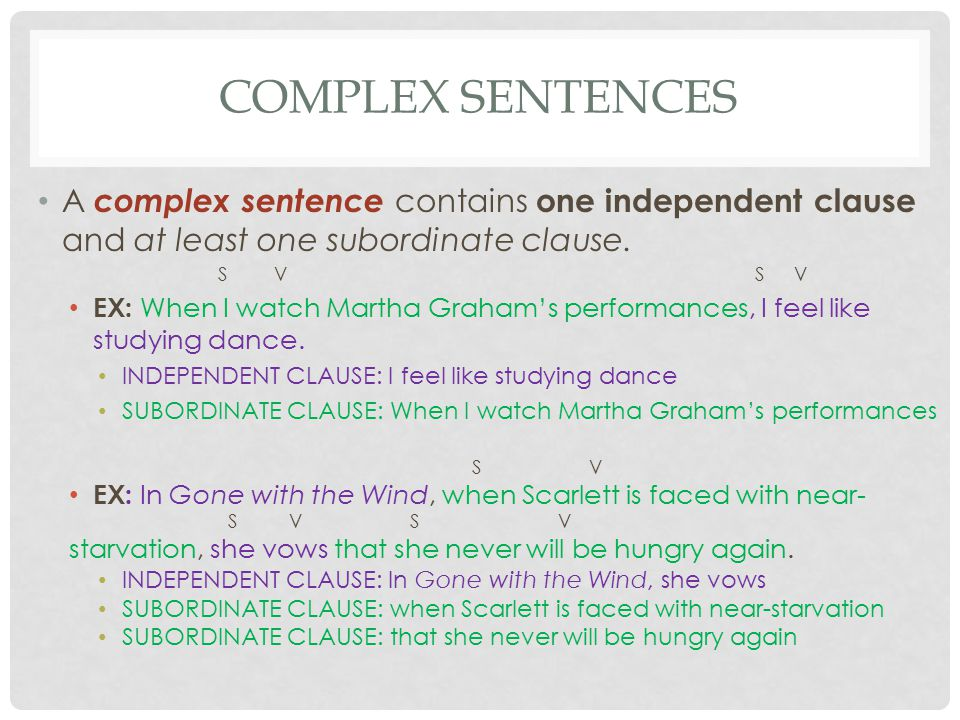 Complex Sentences A complex sentence contains one independent clause and at least one subordinate clause.