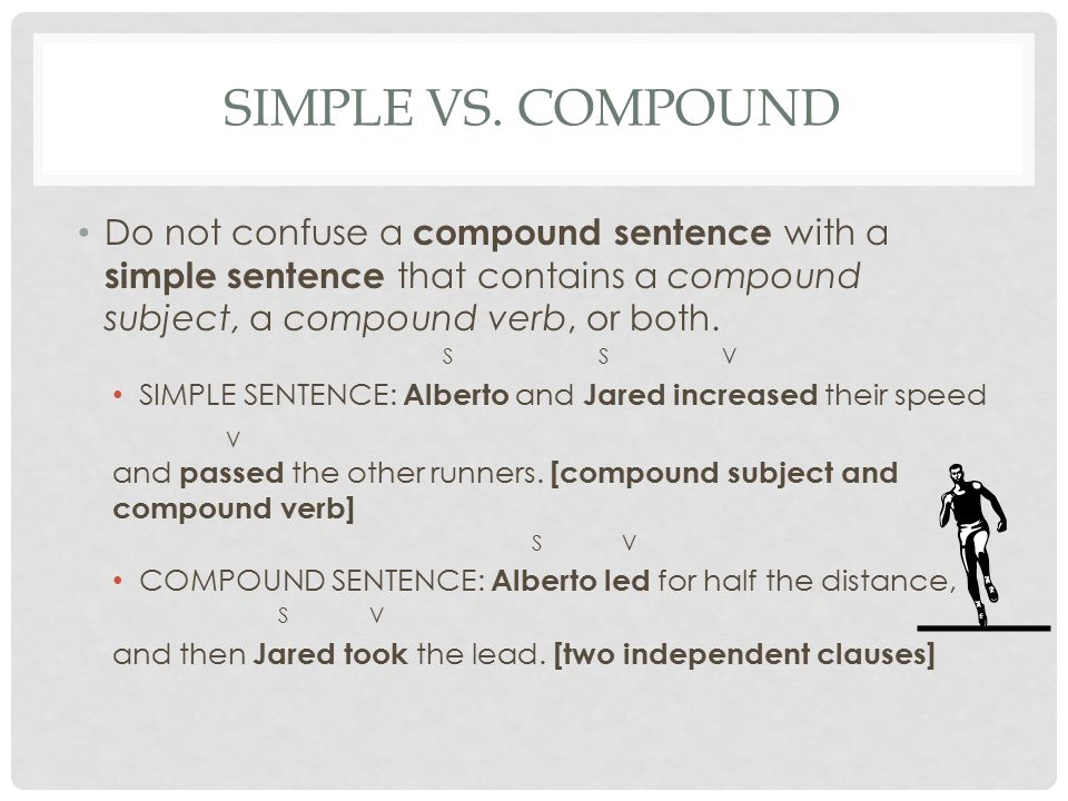 Simple vs. Compound Do not confuse a compound sentence with a simple sentence that contains a compound subject, a compound verb, or both.