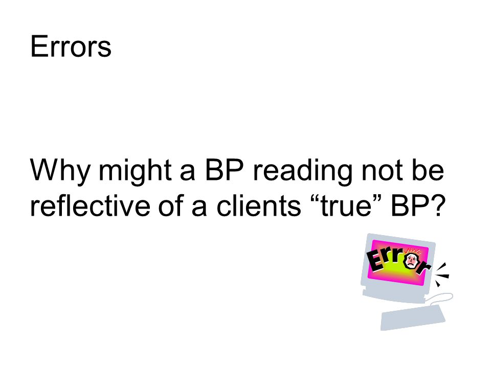 Why might a BP reading not be reflective of a clients true BP