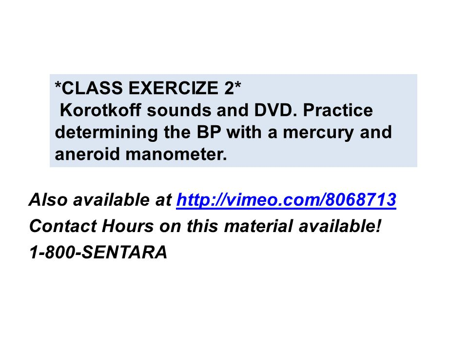 *CLASS EXERCIZE 2* Korotkoff sounds and DVD. Practice determining the BP with a mercury and aneroid manometer.