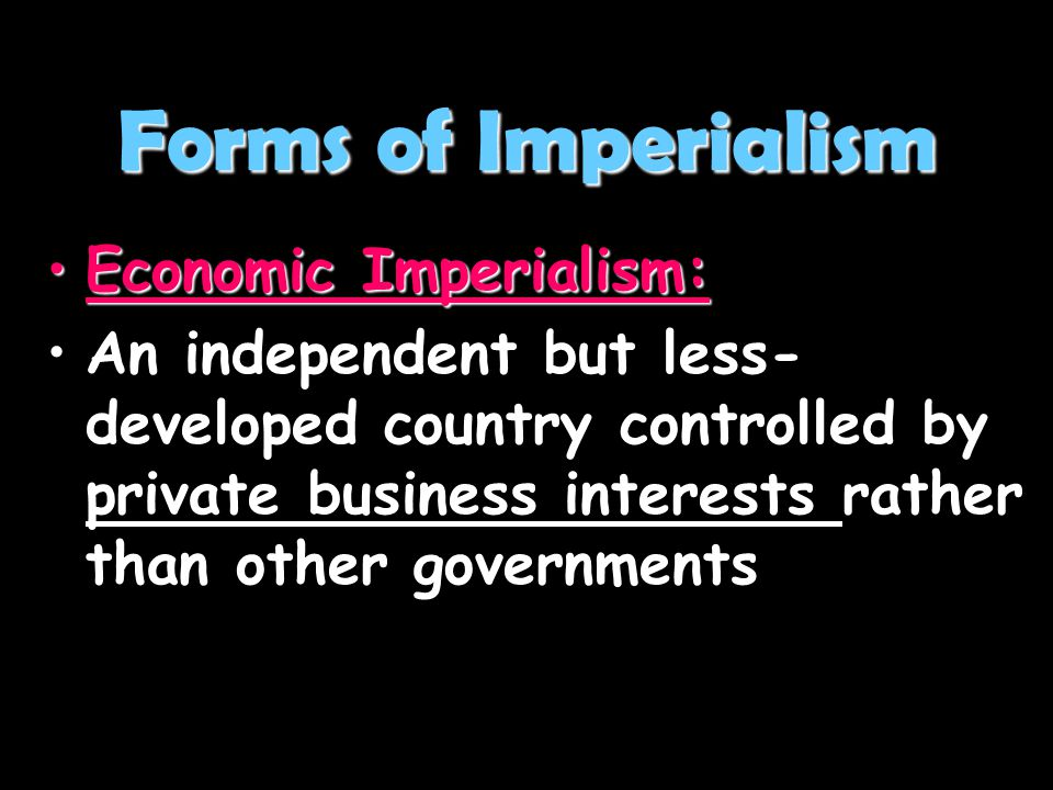 Forms of Imperialism Economic Imperialism: