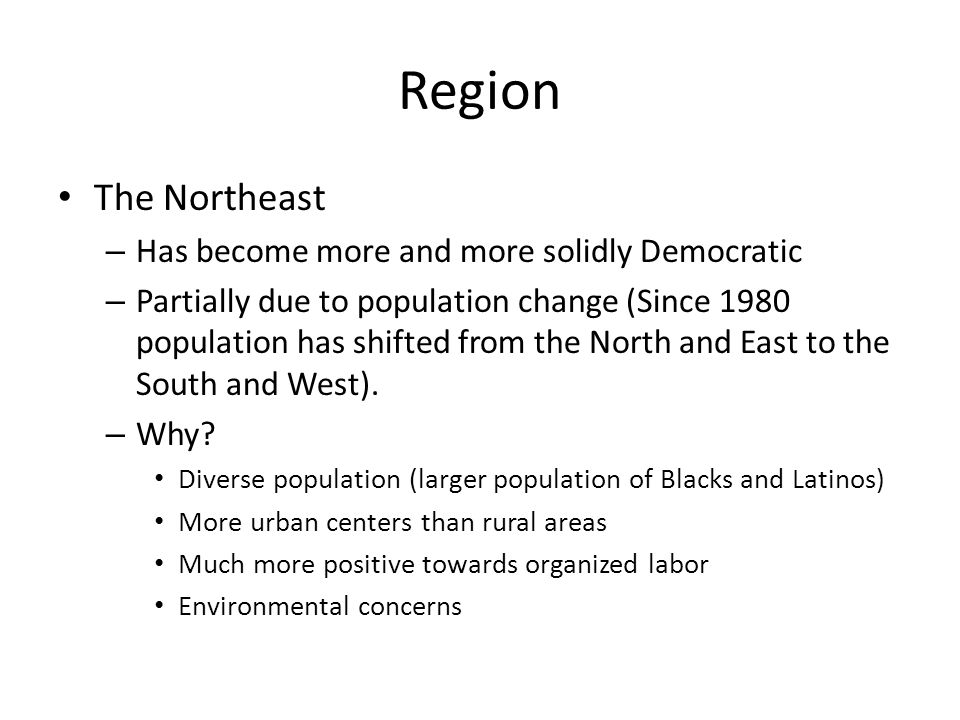 Region The Northeast Has become more and more solidly Democratic
