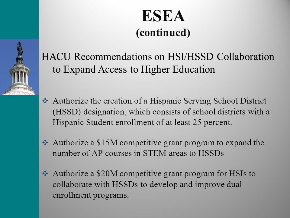 ESEA (continued) HACU Recommendations on HSI/HSSD Collaboration to Expand Access to Higher Education.