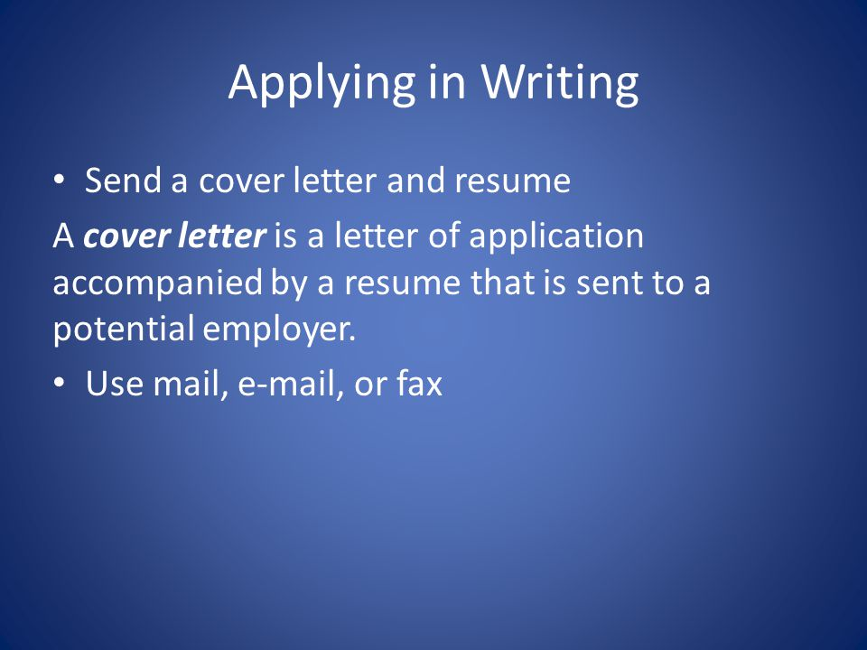 Applying in Writing Send a cover letter and resume
