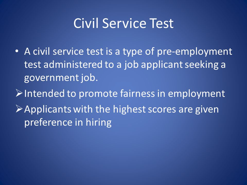 Civil Service Test A civil service test is a type of pre-employment test administered to a job applicant seeking a government job.