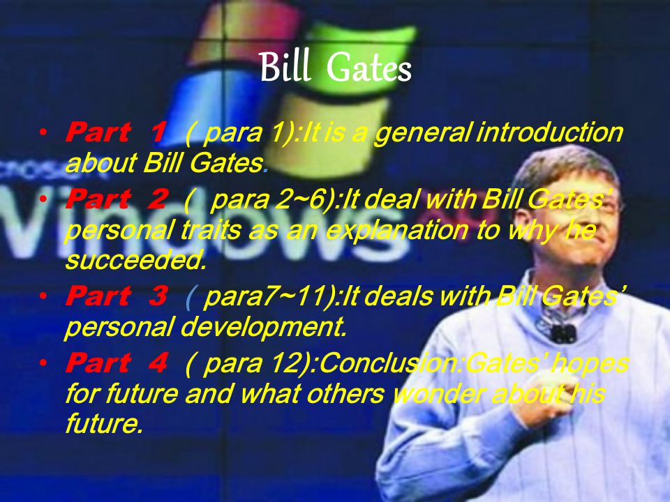 Bill Gates Part 1 (para 1):It is a general introduction about Bill Gates.