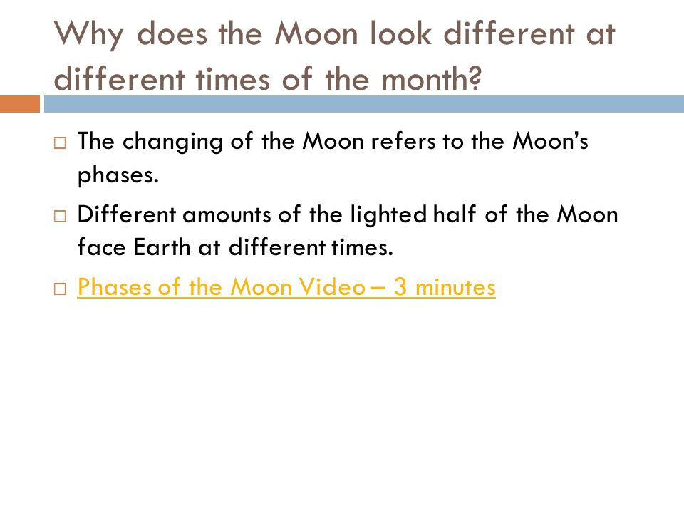 Why does the Moon look different at different times of the month