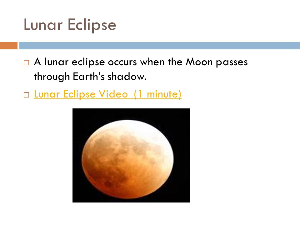 Lunar Eclipse A lunar eclipse occurs when the Moon passes through Earth's shadow.