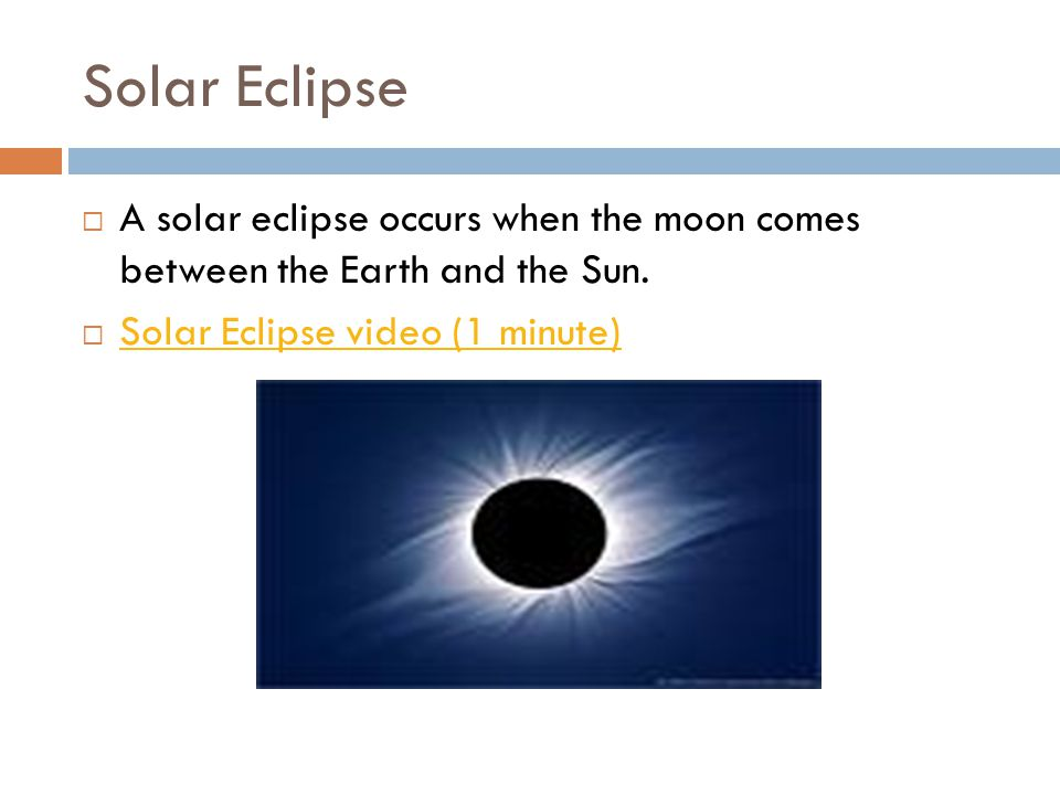 Solar Eclipse A solar eclipse occurs when the moon comes between the Earth and the Sun.
