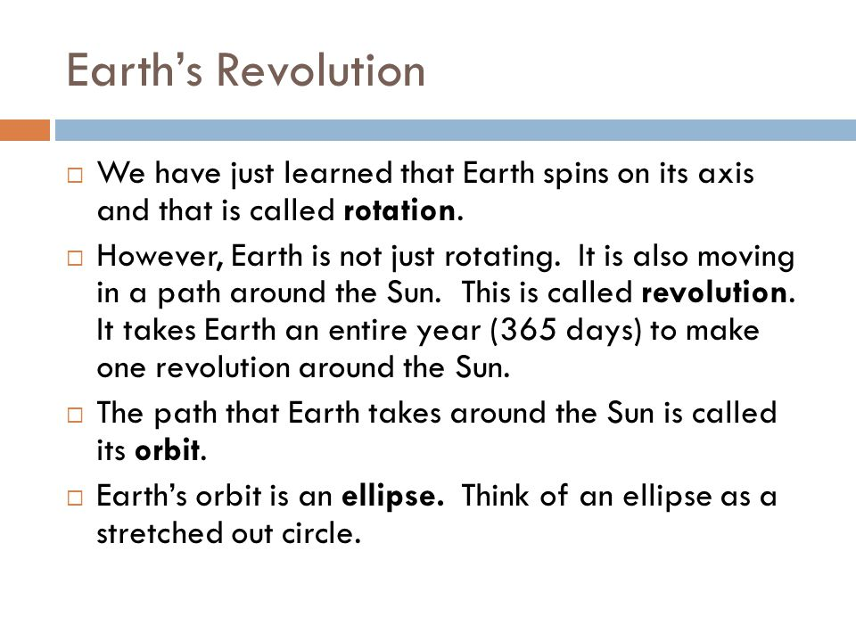 Earth's Revolution We have just learned that Earth spins on its axis and that is called rotation.