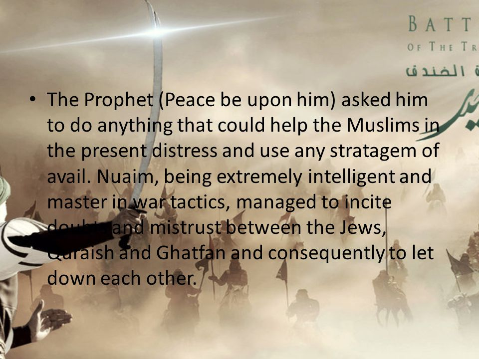 The Prophet (Peace be upon him) asked him to do anything that could help the Muslims in the present distress and use any stratagem of avail.