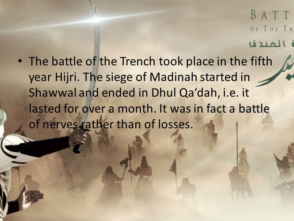 The battle of the Trench took place in the fifth year Hijri
