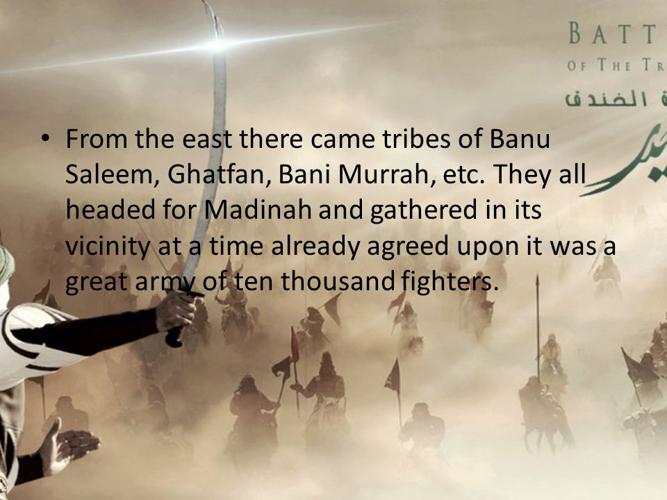 From the east there came tribes of Banu Saleem, Ghatfan, Bani Murrah, etc.